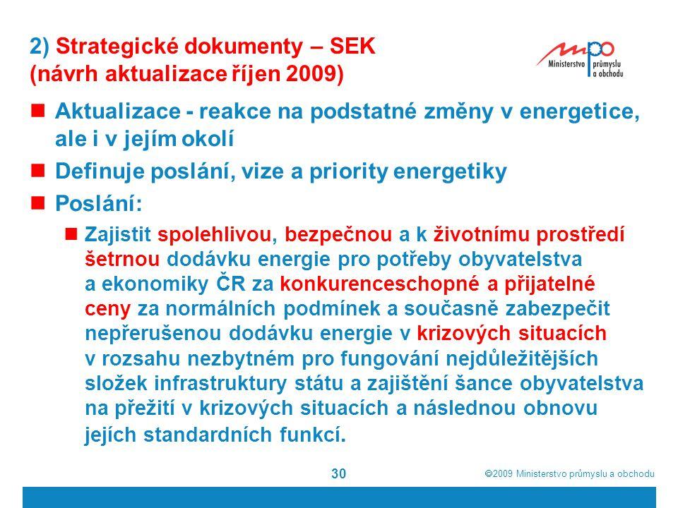  2009  Ministerstvo průmyslu a obchodu 30 2) Strategické dokumenty – SEK (návrh aktualizace říjen 2009) Aktualizace - reakce na podstatné změny v e