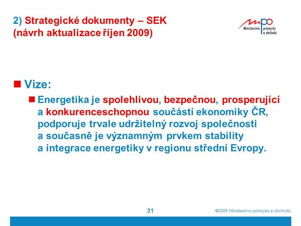  2009  Ministerstvo průmyslu a obchodu 31 2) Strategické dokumenty – SEK (návrh aktualizace říjen 2009) Vize: Energetika je spolehlivou, bezpečnou,