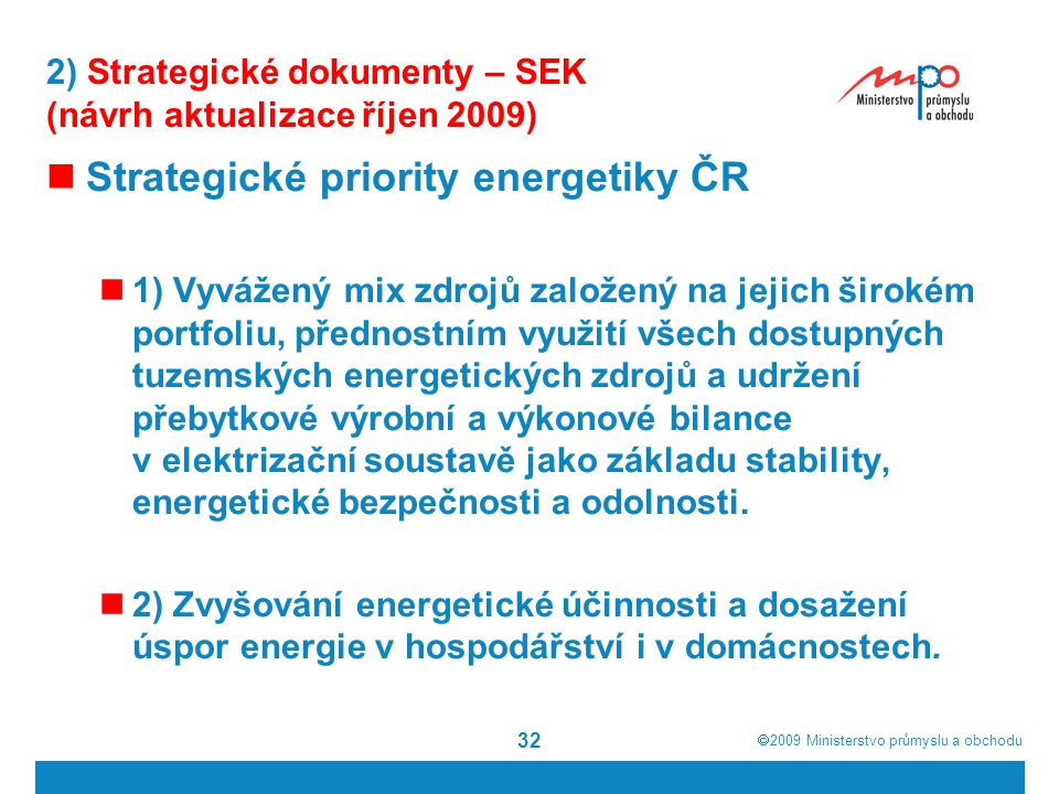  2009  Ministerstvo průmyslu a obchodu 32 2) Strategické dokumenty – SEK (návrh aktualizace říjen 2009) Strategické priority energetiky ČR 1) Vyváž