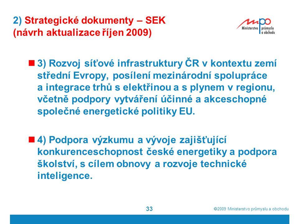  2009  Ministerstvo průmyslu a obchodu 33 2) Strategické dokumenty – SEK (návrh aktualizace říjen 2009) 3) Rozvoj síťové infrastruktury ČR v kontex