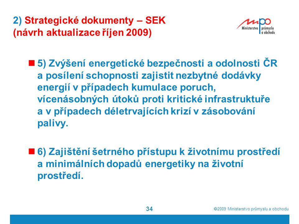  2009  Ministerstvo průmyslu a obchodu 34 2) Strategické dokumenty – SEK (návrh aktualizace říjen 2009) 5) Zvýšení energetické bezpečnosti a odolno