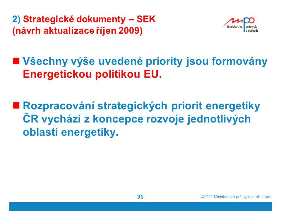  2009  Ministerstvo průmyslu a obchodu 35 2) Strategické dokumenty – SEK (návrh aktualizace říjen 2009) Všechny výše uvedené priority jsou formován