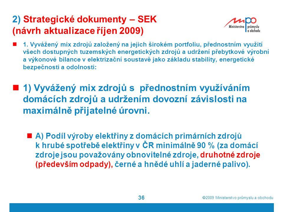  2009  Ministerstvo průmyslu a obchodu 36 2) Strategické dokumenty – SEK (návrh aktualizace říjen 2009) 1. Vyvážený mix zdrojů založený na jejich š
