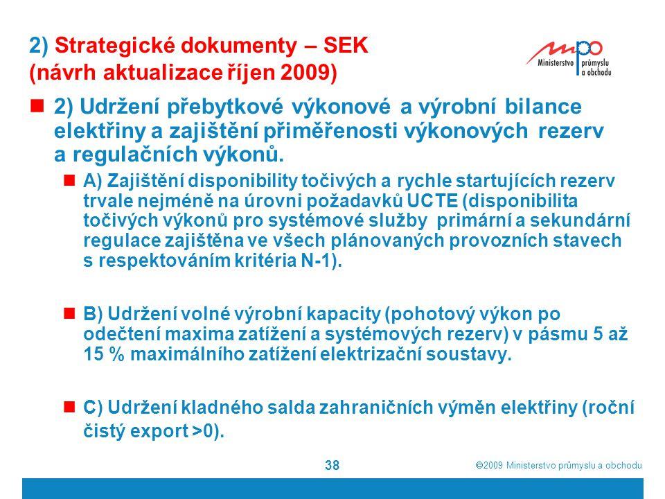  2009  Ministerstvo průmyslu a obchodu 38 2) Strategické dokumenty – SEK (návrh aktualizace říjen 2009) 2) Udržení přebytkové výkonové a výrobní bi