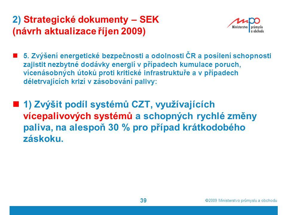  2009  Ministerstvo průmyslu a obchodu 39 2) Strategické dokumenty – SEK (návrh aktualizace říjen 2009) 5. Zvýšení energetické bezpečnosti a odolno
