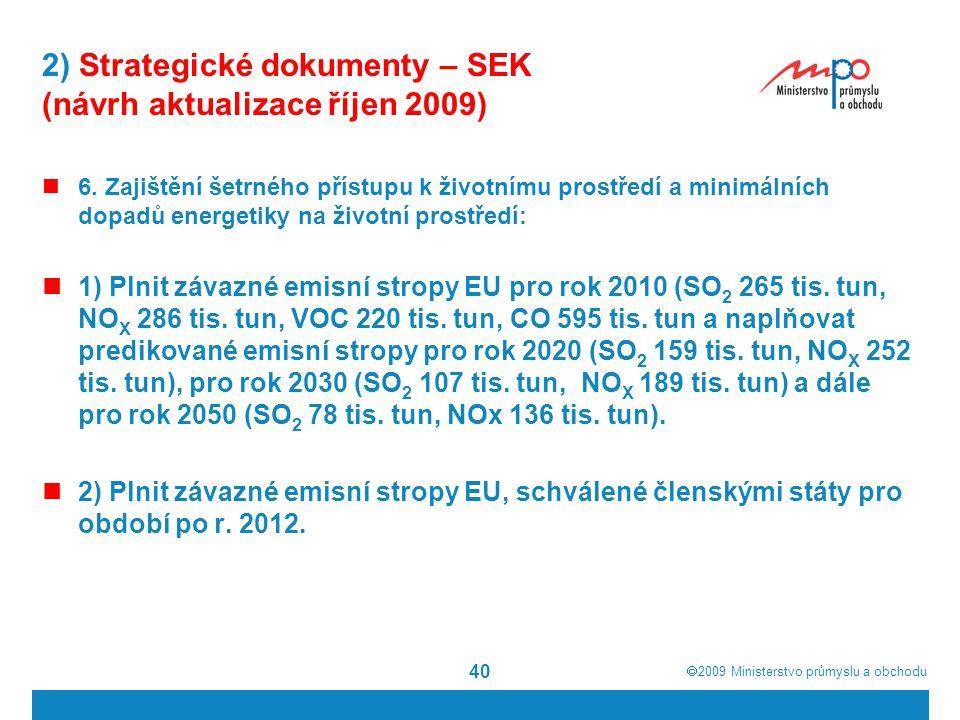  2009  Ministerstvo průmyslu a obchodu 40 2) Strategické dokumenty – SEK (návrh aktualizace říjen 2009) 6. Zajištění šetrného přístupu k životnímu