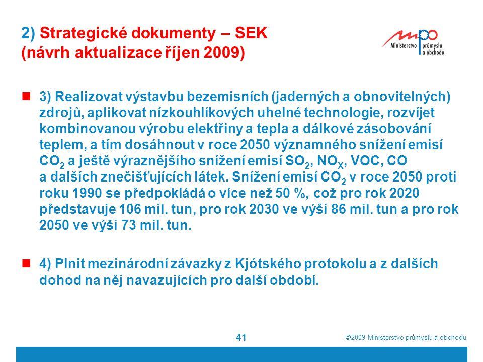  2009  Ministerstvo průmyslu a obchodu 41 2) Strategické dokumenty – SEK (návrh aktualizace říjen 2009) 3) Realizovat výstavbu bezemisních (jaderný