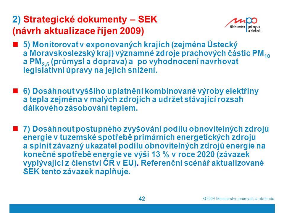  2009  Ministerstvo průmyslu a obchodu 42 2) Strategické dokumenty – SEK (návrh aktualizace říjen 2009) 5) Monitorovat v exponovaných krajích (zejm