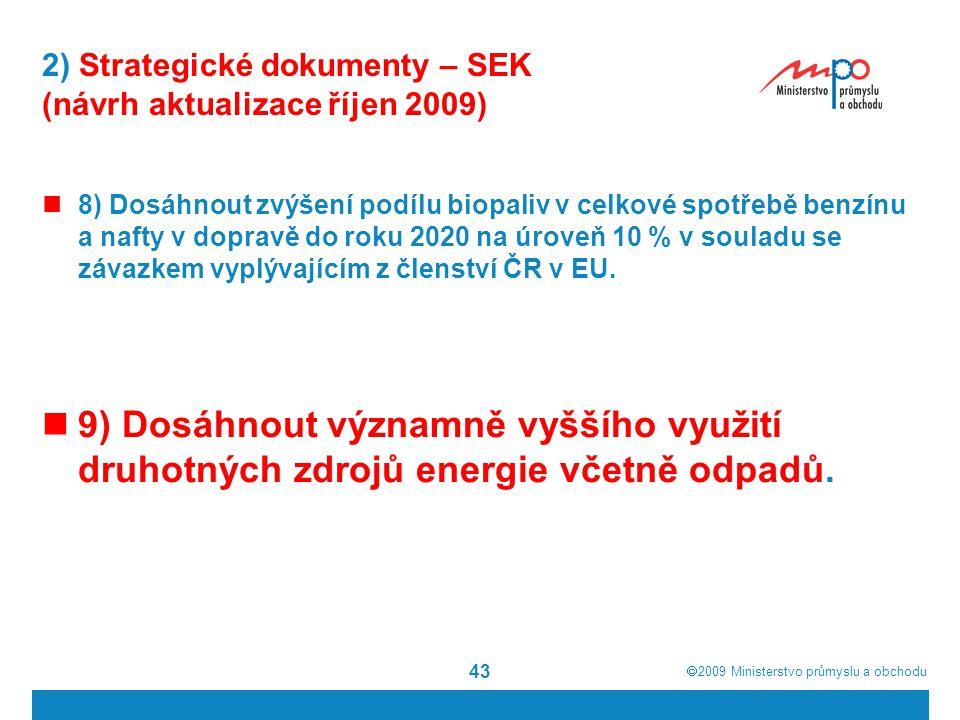  2009  Ministerstvo průmyslu a obchodu 43 2) Strategické dokumenty – SEK (návrh aktualizace říjen 2009) 8) Dosáhnout zvýšení podílu biopaliv v celk