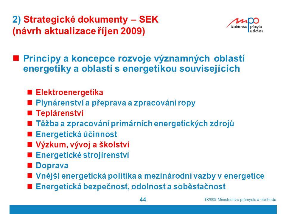  2009  Ministerstvo průmyslu a obchodu 44 2) Strategické dokumenty – SEK (návrh aktualizace říjen 2009) Principy a koncepce rozvoje významných obla