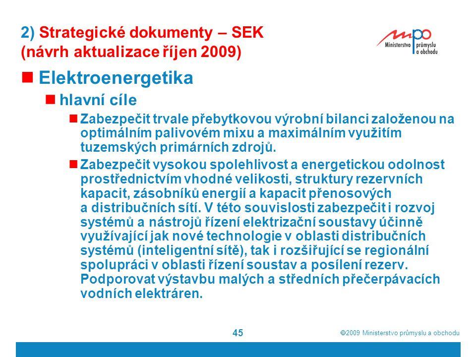  2009  Ministerstvo průmyslu a obchodu 45 2) Strategické dokumenty – SEK (návrh aktualizace říjen 2009) Elektroenergetika hlavní cíle Zabezpečit tr