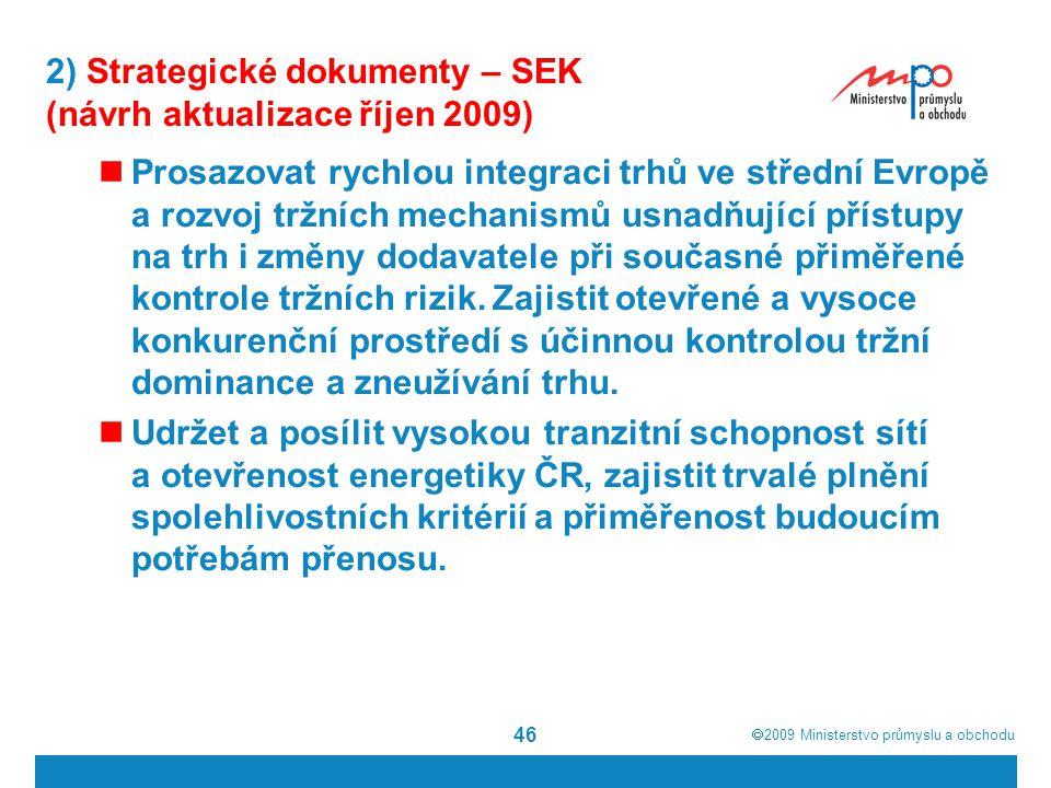  2009  Ministerstvo průmyslu a obchodu 46 2) Strategické dokumenty – SEK (návrh aktualizace říjen 2009) Prosazovat rychlou integraci trhů ve středn