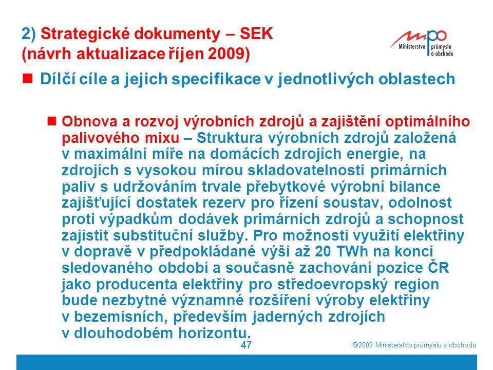  2009  Ministerstvo průmyslu a obchodu 47 2) Strategické dokumenty – SEK (návrh aktualizace říjen 2009) Dílčí cíle a jejich specifikace v jednotliv