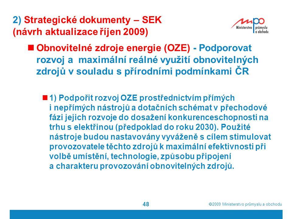  2009  Ministerstvo průmyslu a obchodu 48 2) Strategické dokumenty – SEK (návrh aktualizace říjen 2009) Obnovitelné zdroje energie (OZE) - Podporov