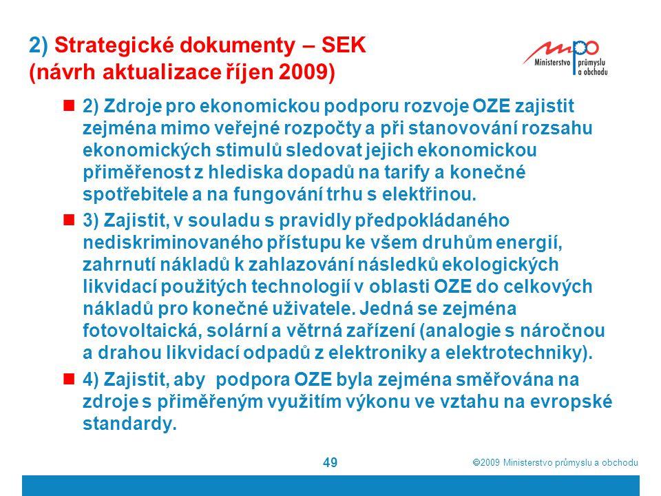  2009  Ministerstvo průmyslu a obchodu 49 2) Strategické dokumenty – SEK (návrh aktualizace říjen 2009) 2) Zdroje pro ekonomickou podporu rozvoje O