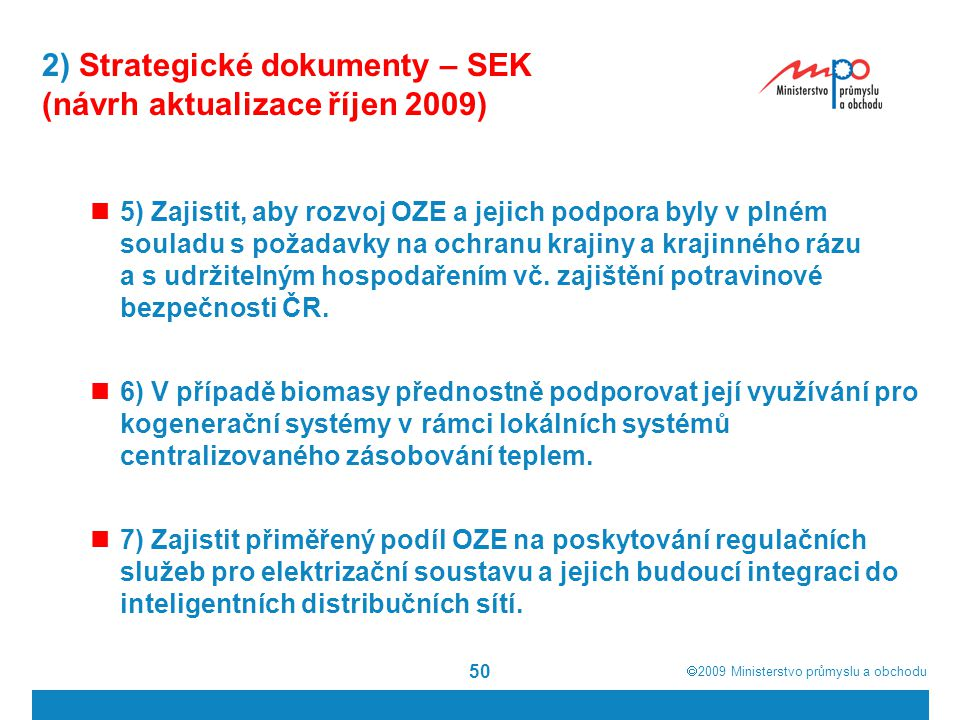  2009  Ministerstvo průmyslu a obchodu 50 2) Strategické dokumenty – SEK (návrh aktualizace říjen 2009) 5) Zajistit, aby rozvoj OZE a jejich podpor