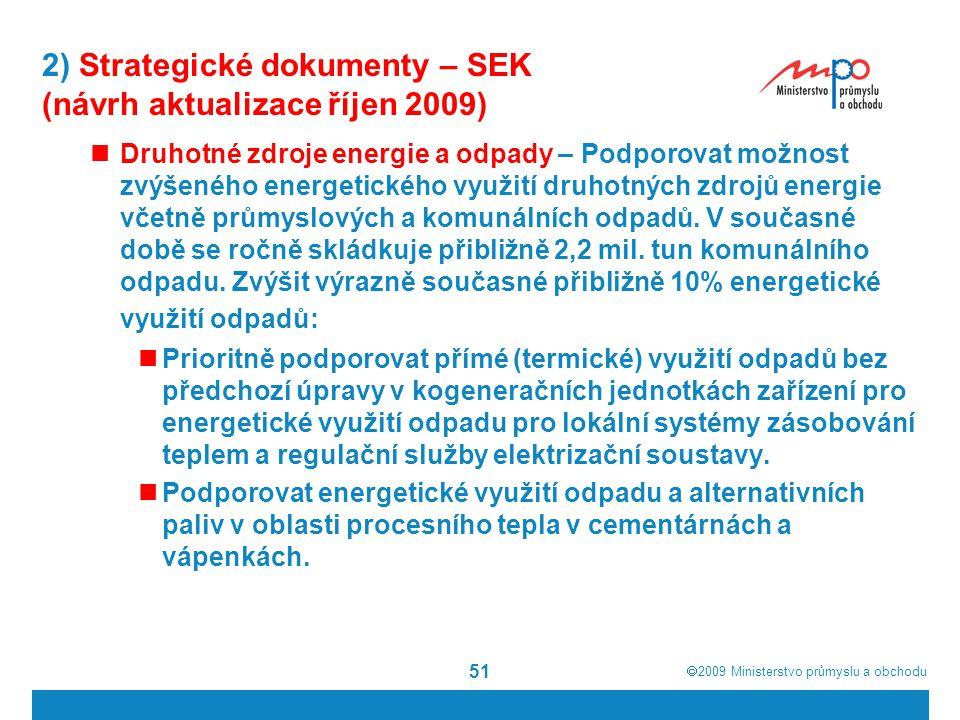  2009  Ministerstvo průmyslu a obchodu 51 2) Strategické dokumenty – SEK (návrh aktualizace říjen 2009) Druhotné zdroje energie a odpady – Podporov
