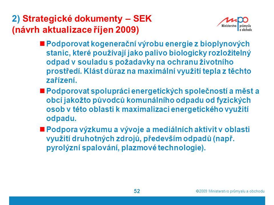  2009  Ministerstvo průmyslu a obchodu 52 2) Strategické dokumenty – SEK (návrh aktualizace říjen 2009) Podporovat kogenerační výrobu energie z bio