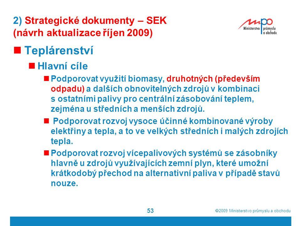  2009  Ministerstvo průmyslu a obchodu 53 2) Strategické dokumenty – SEK (návrh aktualizace říjen 2009) Teplárenství Hlavní cíle Podporovat využití