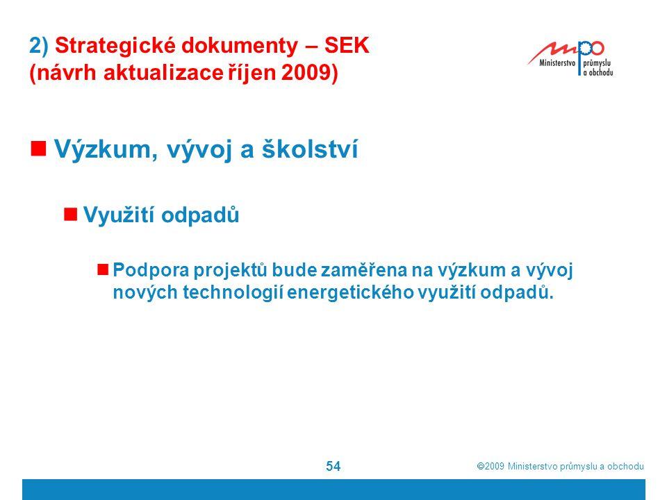  2009  Ministerstvo průmyslu a obchodu 54 2) Strategické dokumenty – SEK (návrh aktualizace říjen 2009) Výzkum, vývoj a školství Využití odpadů Pod