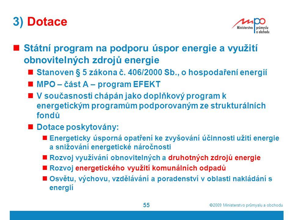  2009  Ministerstvo průmyslu a obchodu 55 3) Dotace Státní program na podporu úspor energie a využití obnovitelných zdrojů energie Stanoven § 5 zák