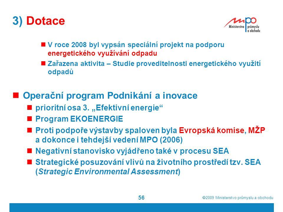  2009  Ministerstvo průmyslu a obchodu 56 3) Dotace V roce 2008 byl vypsán speciální projekt na podporu energetického využívání odpadu Zařazena akt