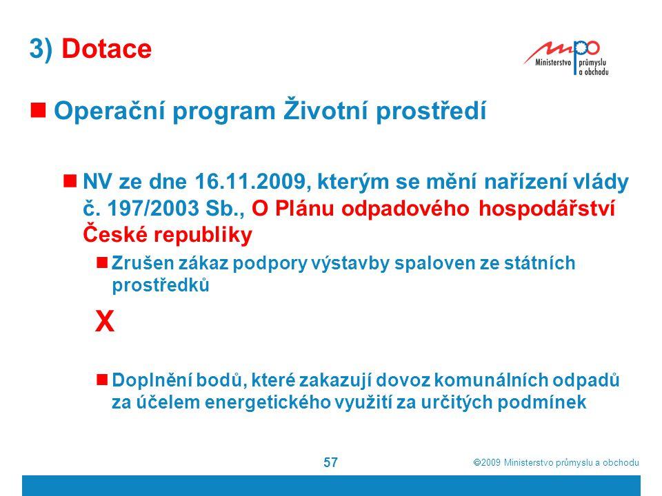  2009  Ministerstvo průmyslu a obchodu 57 3) Dotace Operační program Životní prostředí NV ze dne 16.11.2009, kterým se mění nařízení vlády č. 197/2