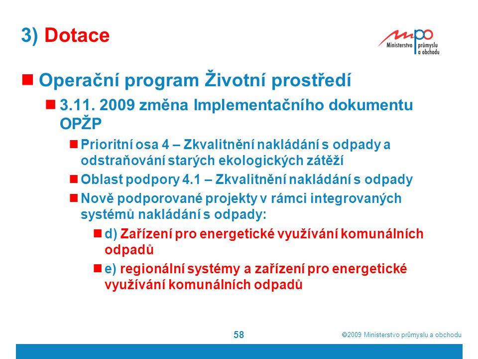  2009  Ministerstvo průmyslu a obchodu 58 3) Dotace Operační program Životní prostředí 3.11. 2009 změna Implementačního dokumentu OPŽP Prioritní os