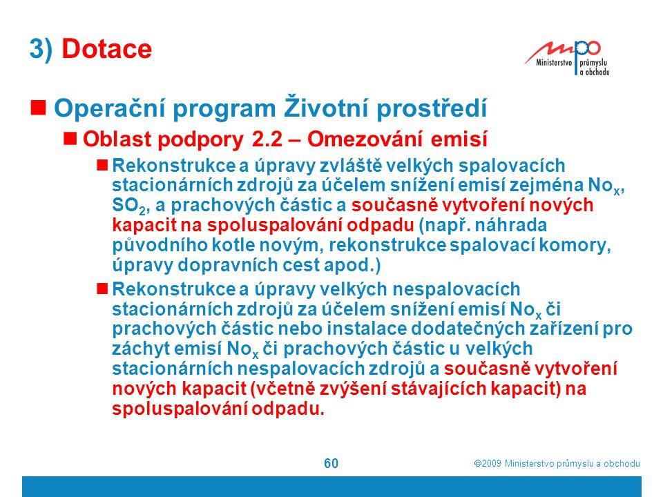  2009  Ministerstvo průmyslu a obchodu 60 3) Dotace Operační program Životní prostředí Oblast podpory 2.2 – Omezování emisí Rekonstrukce a úpravy z