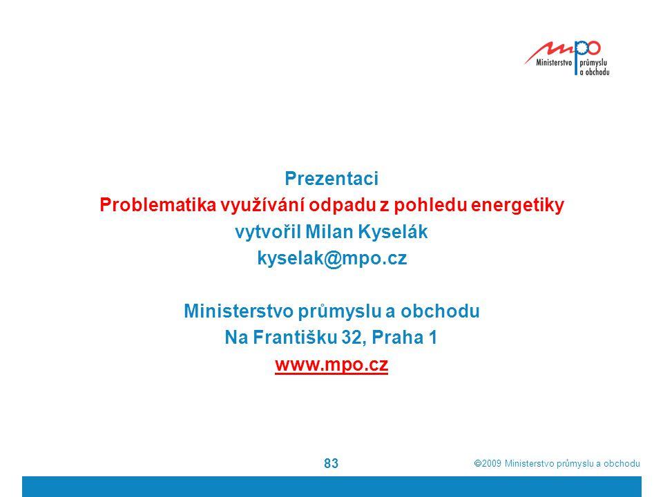  2009  Ministerstvo průmyslu a obchodu 83 Prezentaci Problematika využívání odpadu z pohledu energetiky vytvořil Milan Kyselák kyselak@mpo.cz Minis