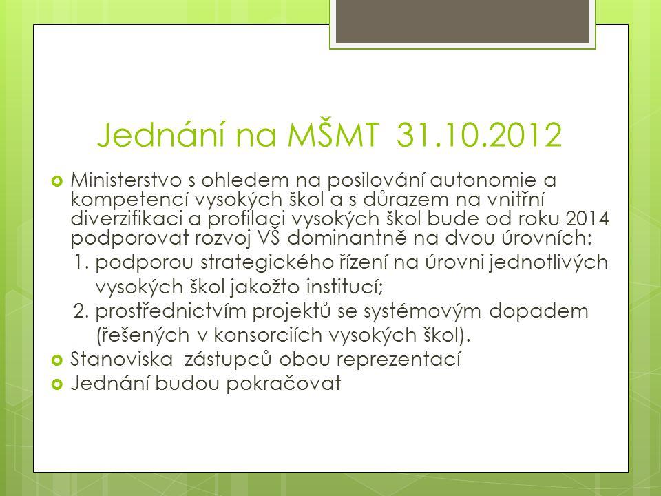 Jednání na MŠMT 31.10.2012  Ministerstvo s ohledem na posilování autonomie a kompetencí vysokých škol a s důrazem na vnitřní diverzifikaci a profilac
