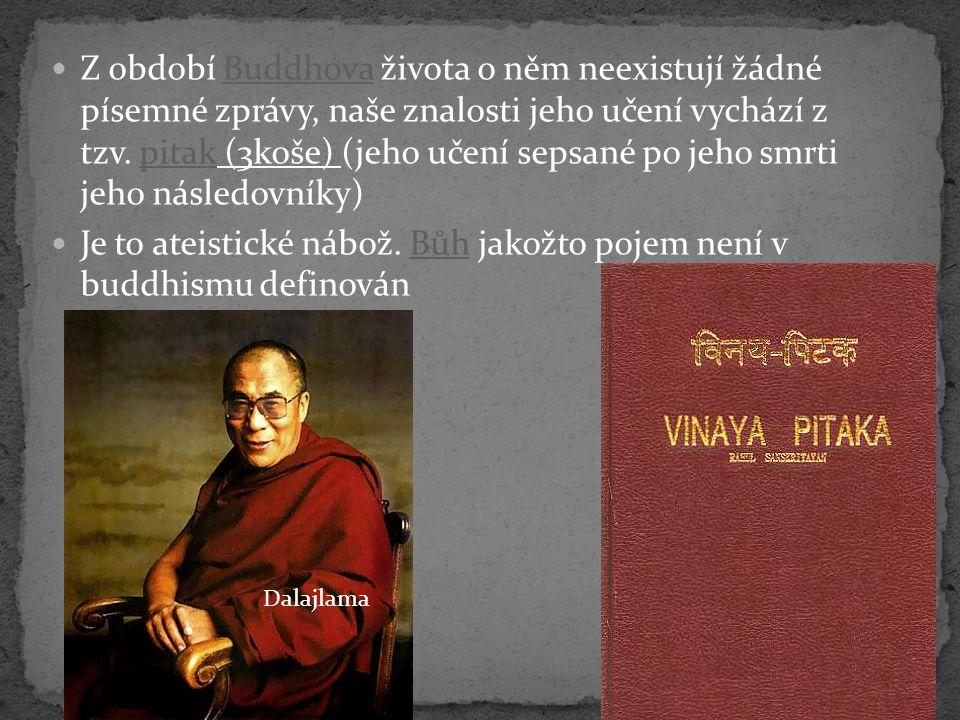 Z období Buddhova života o něm neexistují žádné písemné zprávy, naše znalosti jeho učení vychází z tzv.
