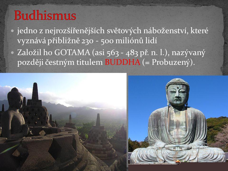 jedno z nejrozšířenějších světových náboženství, které vyznává přibližně 230 - 500 miliónů lidí Založil ho GOTAMA (asi 563 - 483 př.