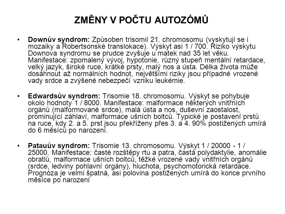 Downův syndrom: Způsoben trisomií 21. chromosomu (vyskytují se i mozaiky a Robertsonské translokace). Výskyt asi 1 / 700. Riziko výskytu Downova syndr