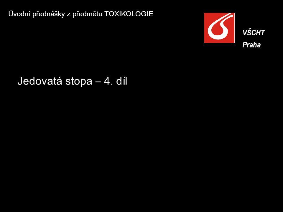 Úvodní přednášky z předmětu TOXIKOLOGIE VŠCHT Praha VŠCHT Praha Jedovatá stopa – 4. díl