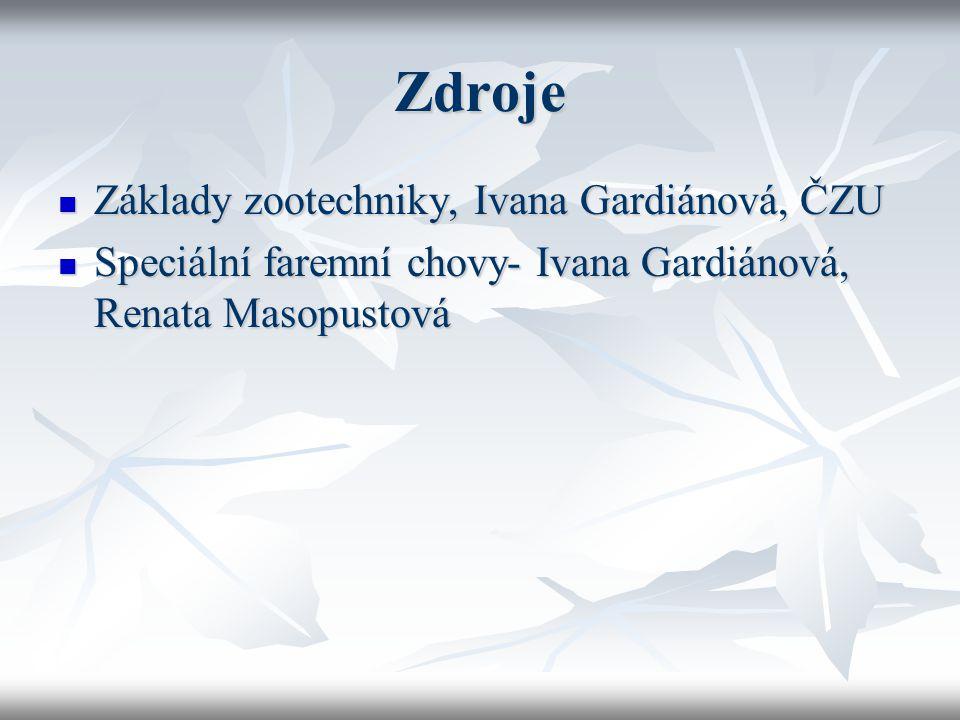 Zdroje Základy zootechniky, Ivana Gardiánová, ČZU Základy zootechniky, Ivana Gardiánová, ČZU Speciální faremní chovy- Ivana Gardiánová, Renata Masopus