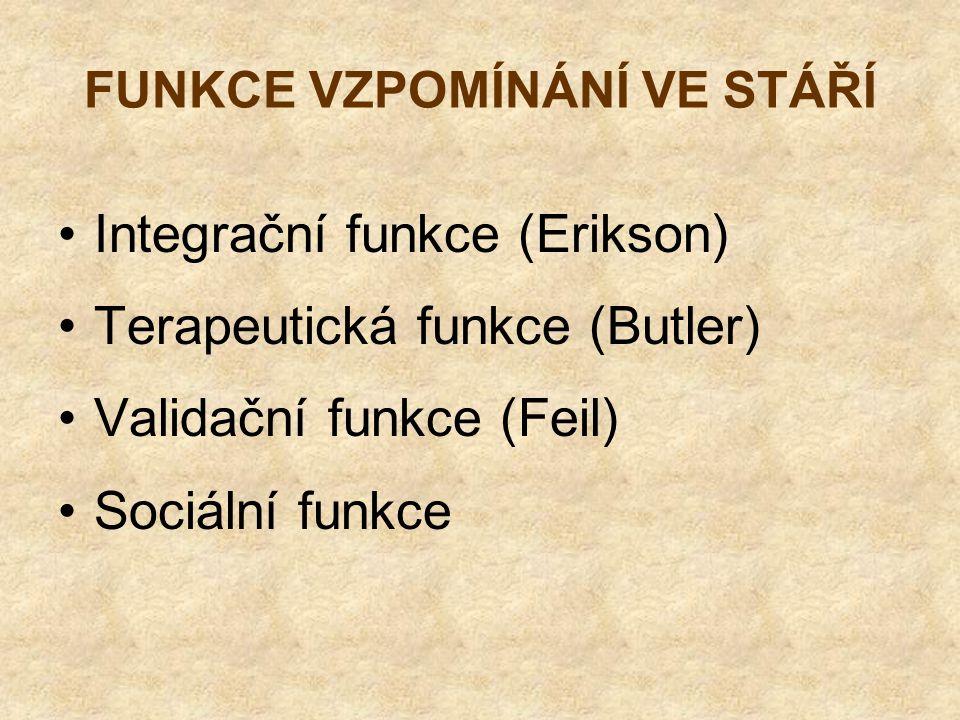 FUNKCE VZPOMÍNÁNÍ VE STÁŘÍ Integrační funkce (Erikson) Terapeutická funkce (Butler) Validační funkce (Feil) Sociální funkce