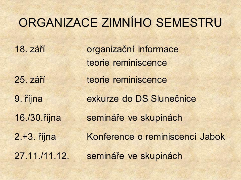 ORGANIZACE ZIMNÍHO SEMESTRU 18.záříorganizační informace teorie reminiscence 25.