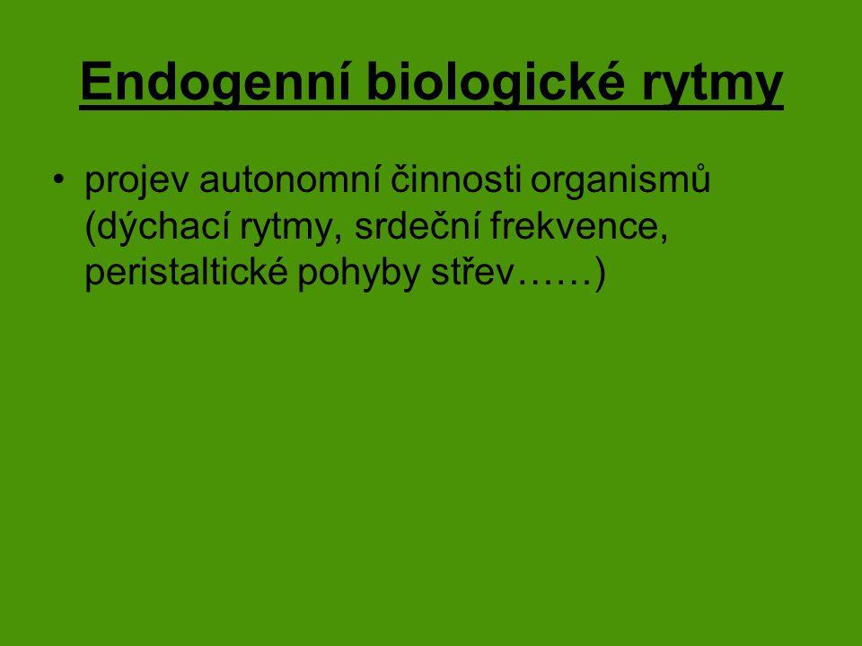Endogenní biologické rytmy projev autonomní činnosti organismů (dýchací rytmy, srdeční frekvence, peristaltické pohyby střev……)