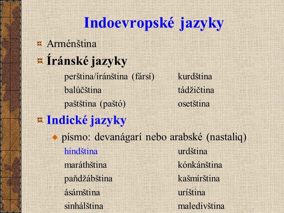 Indoevropské jazyky Arménština Íránské jazyky perština/íránština (fársí)kurdština balúčštinatádžičtina paštština (paštó)osetština Indické jazyky písmo