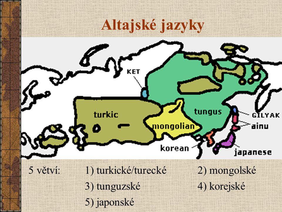 Altajské jazyky 5 větví:1) turkické/turecké2) mongolské 3) tunguzské4) korejské 5) japonské