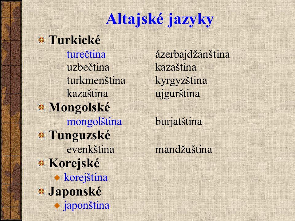 Altajské jazyky Turkické turečtinaázerbajdžánština uzbečtinakazaština turkmenštinakyrgyzština kazaštinaujgurština Mongolské mongolštinaburjatština Tun