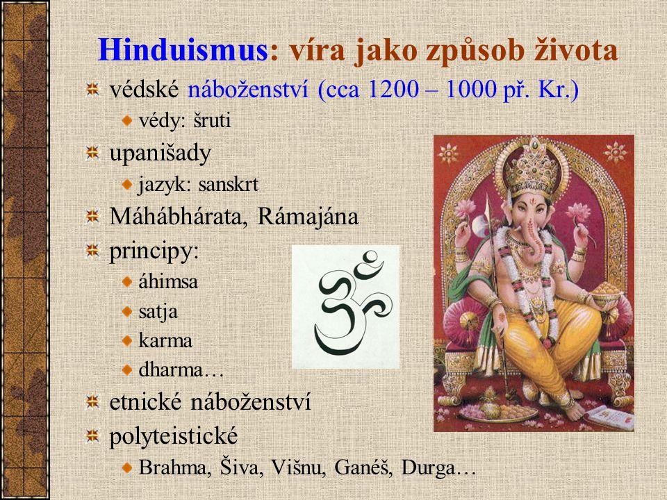 Hinduismus: víra jako způsob života védské náboženství (cca 1200 – 1000 př. Kr.) védy: šruti upanišady jazyk: sanskrt Máhábhárata, Rámajána principy:
