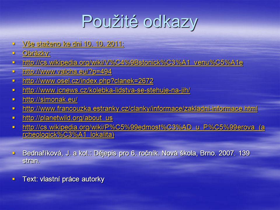 Použité odkazy  Vše staženo ke dni 10. 10. 2011: Vše staženo ke dni 10. 2011: Vše staženo ke dni 10. 2011:  Obrázky: Obrázky:  http://cs.wikipedia.