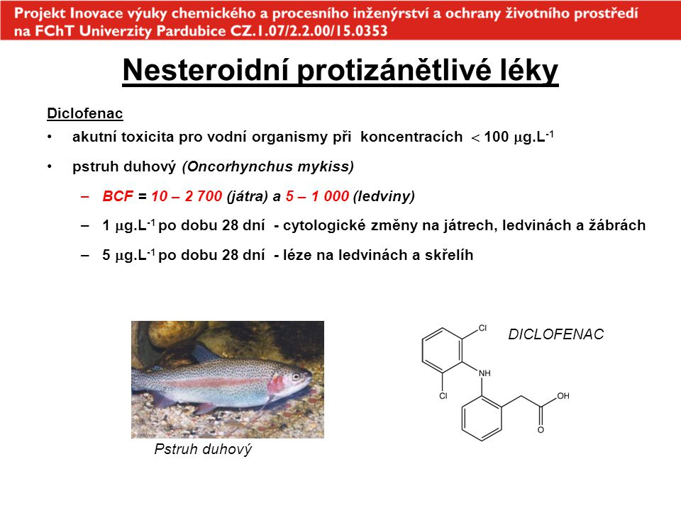 Nesteroidní protizánětlivé léky Diclofenac akutní toxicita pro vodní organismy při koncentracích  100  g.L -1 pstruh duhový (Oncorhynchus mykiss) –B