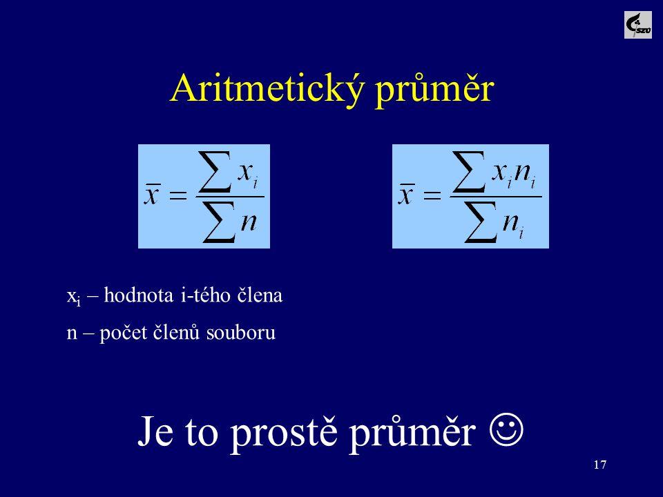 17 Aritmetický průměr x i – hodnota i-tého člena n – počet členů souboru Je to prostě průměr