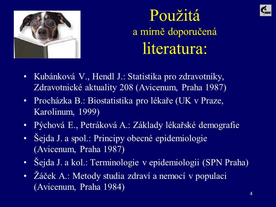 4 Použitá a mírně doporučená literatura: Kubánková V., Hendl J.: Statistika pro zdravotníky, Zdravotnické aktuality 208 (Avicenum, Praha 1987) Procház
