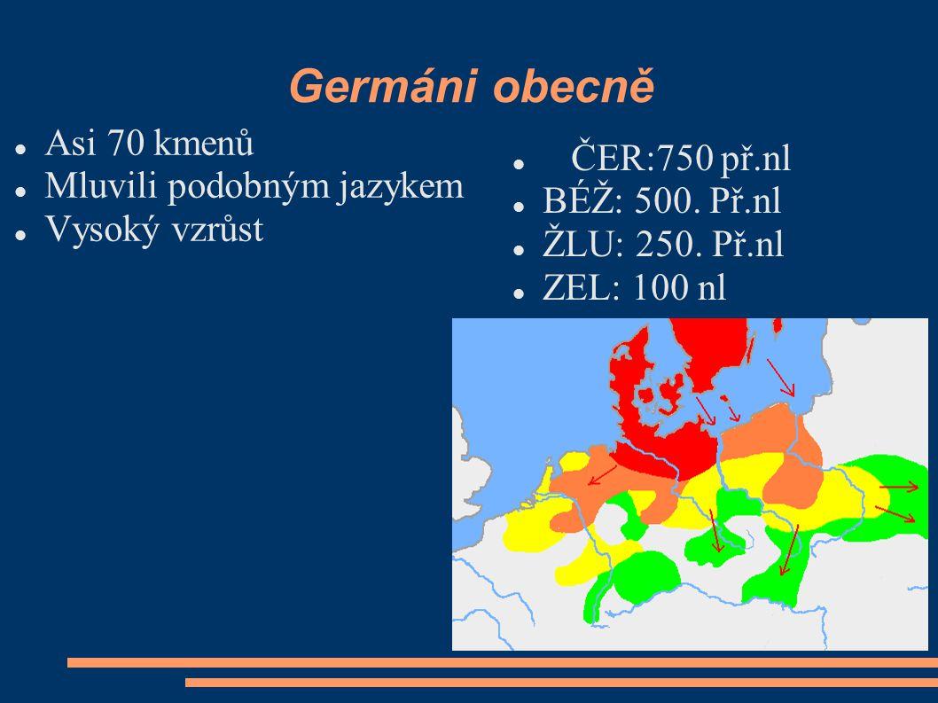 Germáni obecně Asi 70 kmenů Mluvili podobným jazykem Vysoký vzrůst ČER:750 př.nl BÉŽ: 500.