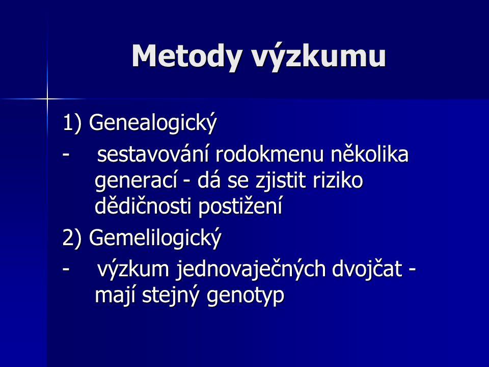 Metody výzkumu 1) Genealogický - sestavování rodokmenu několika generací - dá se zjistit riziko dědičnosti postižení 2) Gemelilogický - výzkum jednova