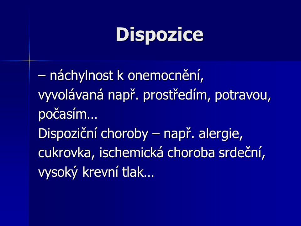 Dispozice – náchylnost k onemocnění, vyvolávaná např. prostředím, potravou, počasím… Dispoziční choroby – např. alergie, cukrovka, ischemická choroba